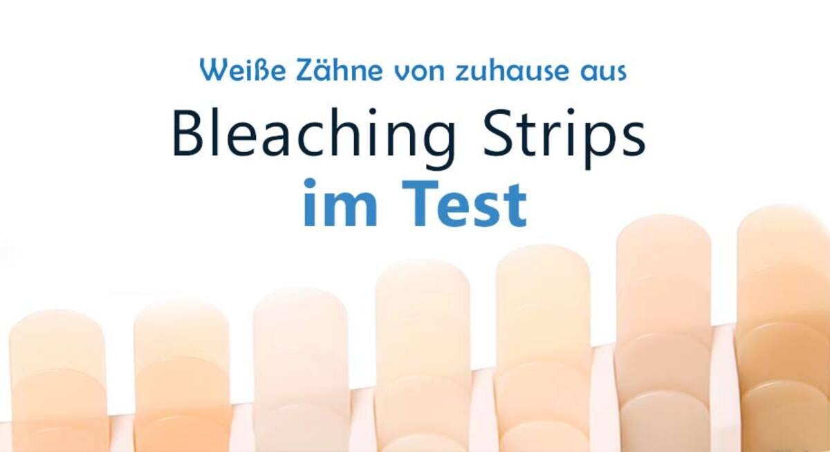 Bleaching Strips im Test: Schnell zu weißen Zähnen von Zuhause aus