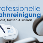 Professionelle Zahnreinigung – Alles Wichtige im Überblick