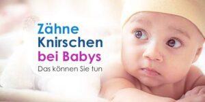 zähneknirschen baby