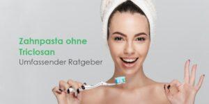 Zahnpasta ohne Triclosan